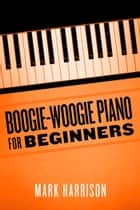 Boogie-Woogie Piano for Beginners ebook by Mark Harrison