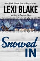 Snowed In ebook by Lexi Blake, Sophie Oak