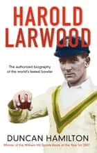 Harold Larwood ebook by Duncan Hamilton