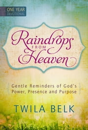 Raindrops from Heaven - Gentle Reminders of God's Power, Presence and Purpose ebook by Twila Belk