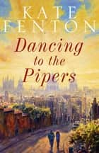 Dancing to the Pipers eBook by Kate Fenton