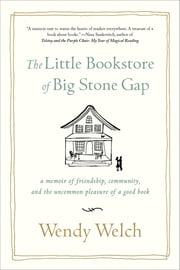 The Little Bookstore of Big Stone Gap - A Memoir of Friendship, Community, and the Uncommon Pleasure of a Good Book ebook by Wendy Welch
