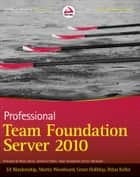 Professional Team Foundation Server 2010 ebook by Ed Blankenship,Martin Woodward,Grant Holliday,Brian Keller