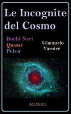 Le Incognite del Cosmo ebook by Giancarlo Varnier