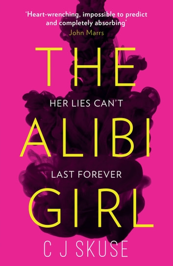 The Alibi Girl: The funny, twisty crime thriller of 2020 that will keep you guessing from the bestselling author of SWEETPEA ebook by C.J. Skuse