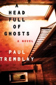 A Head Full of Ghosts - A Novel ebook by Paul Tremblay