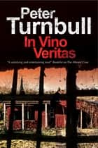 In Vino Veritas - A British police procedural ebook by Peter Turnbull