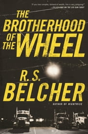 The Brotherhood of the Wheel - A Novel ebook by R. S. Belcher