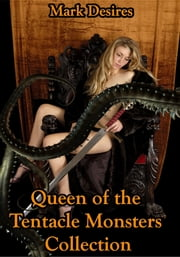 Queen of the Tentacle Monsters Collection ebook by Mark Desires