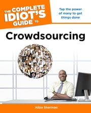 The Complete Idiot's Guide to Crowdsourcing ebook by Aliza Sherman
