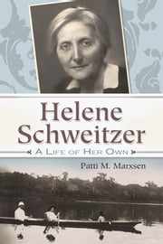 Helene Schweitzer - A Life of Her Own ebook by Patti M. Marxsen