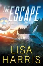 The Escape (US Marshals Book #1) ebook by Lisa Harris