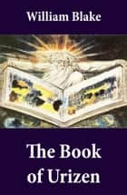 The Book of Urizen (Illuminated Manuscript with the Original Illustrations of William Blake) ebook by William Blake, William Blake