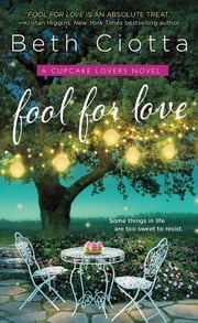 Fool for Love - A Cupcake Lovers Novel ebook by Beth Ciotta