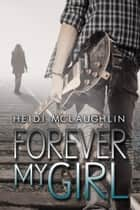 Forever My Girl ebook by Heidi McLaughlin