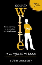 How to Write a Nonfiction Book - From Planning to Promotion in 6 Simple Steps ebook by Bobbi Linkemer