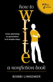 How to Write a Nonfiction Book - From Planning to Promotion in 6 Simple Steps ebook by Bobbi Linkemer,Peggy Nehmen