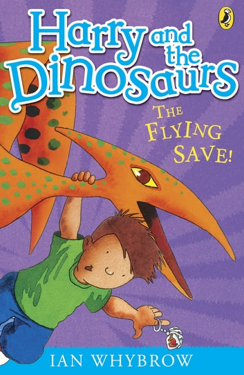 Harry and the Dinosaurs: The Flying Save! - The Flying Save! ebook by Ian Whybrow