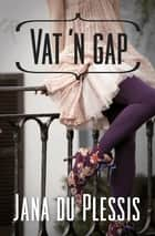 Vat 'n gap ebook by Jana du Plessis
