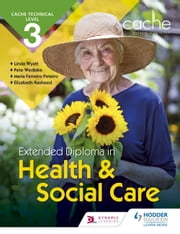 CACHE Technical Level 3 Extended Diploma in Health and Social Care ebook by Maria Ferreiro Peteiro,Elizabeth Rasheed,Linda Wyatt