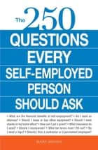 The 250 Questions Every Self-Employed Person Should Ask ebook by Mary Mihaly