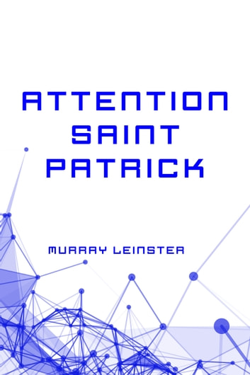 Attention Saint Patrick ebook by Murray Leinster