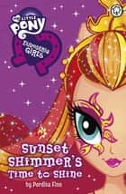 My Little Pony: Equestria Girls: Sunset Shimmer's Time to Shine ebook by Perdita Finn, My Little Pony