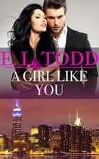 A Girl LIke You ebook by E. L. Todd