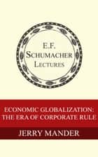 Economic Globalization: The Era of Corporate Rule ebook by Jerry Mander,Hildegarde Hannum