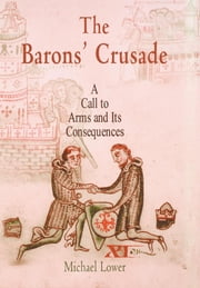 The Barons' Crusade - A Call to Arms and Its Consequences ebook by Michael Lower