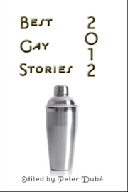 Best Gay Stories 2012 ebook by Peter Dube