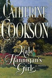 Kate Hannigan's Girl - A Novel ebook by Catherine Cookson