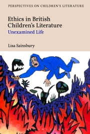 Ethics in British Children's Literature - Unexamined Life ebook by Dr Lisa Sainsbury