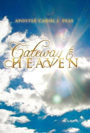 Gateway To Heaven ebook by Apostle Carol J. Peay