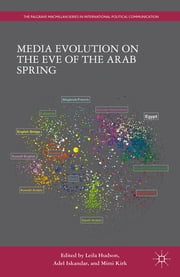 Media Evolution on the Eve of the Arab Spring ebook by Leila Hudson,Adel Iskandar,Mimi Kirk
