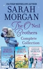 The O'Neil Brothers Complete Collection/Sleigh Bells in the Snow/Suddenly Last Summer/Maybe This Christmas ebook by Sarah Morgan