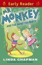 Mr Monkey and the Fairy Tea Party ebook by Linda Chapman, Sam Hearn