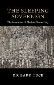 The Sleeping Sovereign - The Invention of Modern Democracy ebook by Richard Tuck