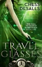 Travel Glasses - The Call to Search Everywhen ebook by Chess Desalls