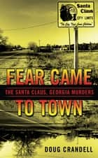 Fear Came to Town - The Santa Claus, Georgia, Murders ebook by Doug Crandell