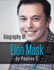 Elon Musk: Biography of the Mastermind Behind Paypal, SpaceX, and Tesla Motors: The life and times of Elon Musk in one convenient little book ebook by Pauline  T.