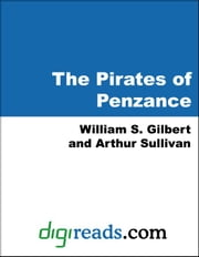 The Pirates of Penzance ebook by Gilbert, William S.
