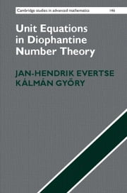Unit Equations in Diophantine Number Theory ebook by Jan-Hendrik Evertse,Kálmán Győry
