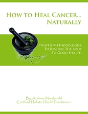 Healing Cancer Naturally ebook by Andrew: Macdonald