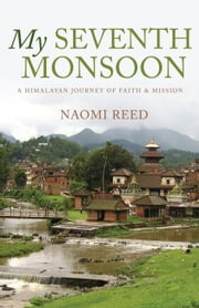 My Seventh Monsoon - A Himalayan Journey of Faith and Mission ebook by Naomi Reed