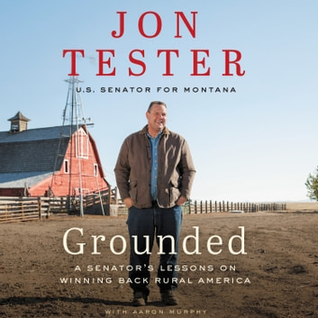Grounded - A Senator's Lessons on Winning Back Rural America audiobook by Jon Tester