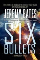 Six Bullets ebook by Jeremy Bates