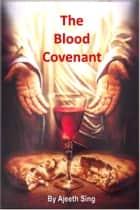 The Blood Covenant ebook by Ajeeth Sing