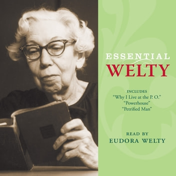 Essential Welty - Powerhouse and Petrified Man audiobook by Eudora Welty