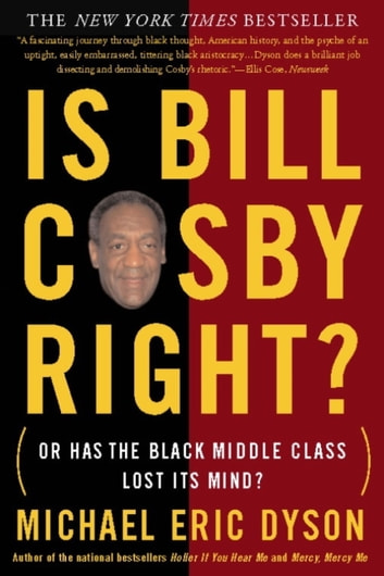 Is Bill Cosby Right? - Or Has the Black Middle Class Lost Its Mind? ebook by Michael Eric Dyson